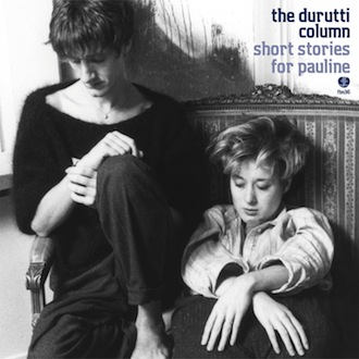 The Durutti Column - Short Stories for Pauline [FBN 36 CD]