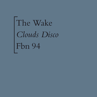 The Wake - Clouds Disco [FBN 94]